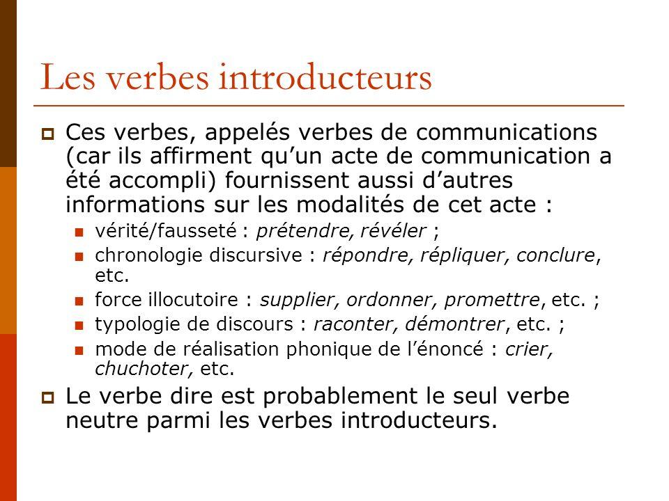 Les verbes introducteurs Ces verbes, appelés verbes de communications (car ils affirment quun acte de communication a été accompli) fournissent aussi