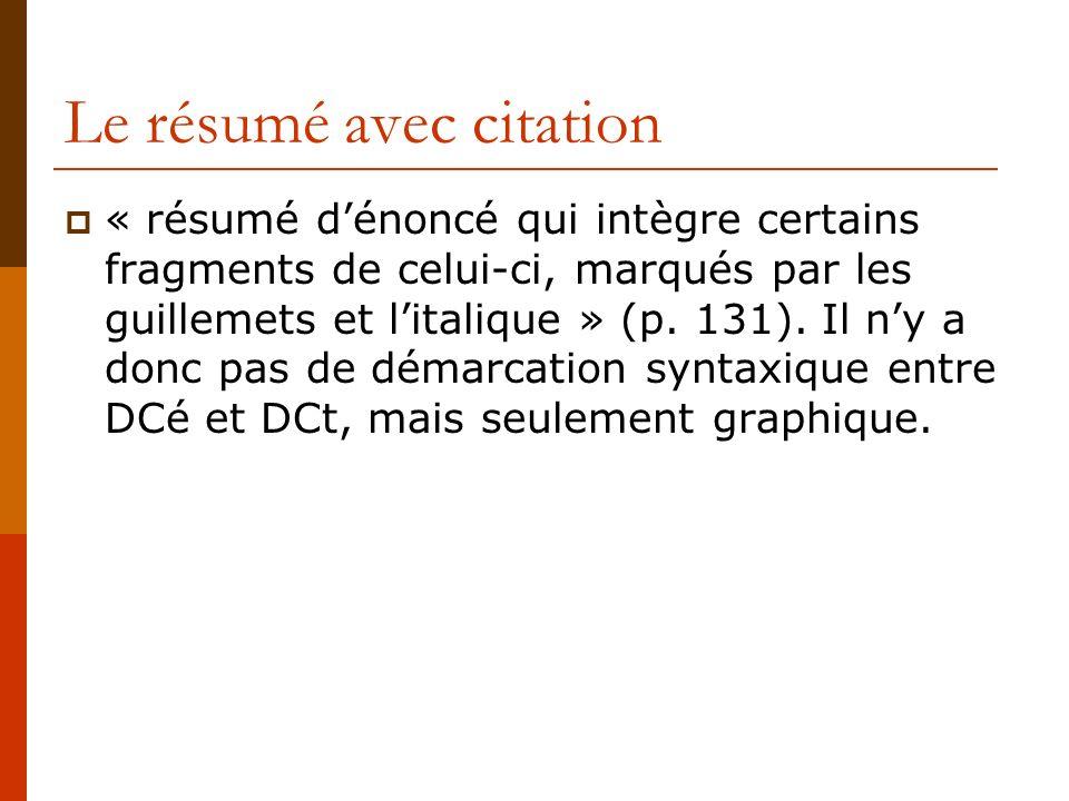 Le résumé avec citation « résumé dénoncé qui intègre certains fragments de celui-ci, marqués par les guillemets et litalique » (p. 131). Il ny a donc