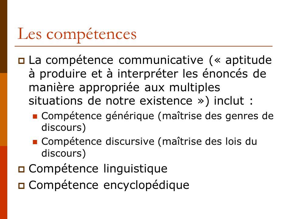 Les compétences La compétence communicative (« aptitude à produire et à interpréter les énoncés de manière appropriée aux multiples situations de notr