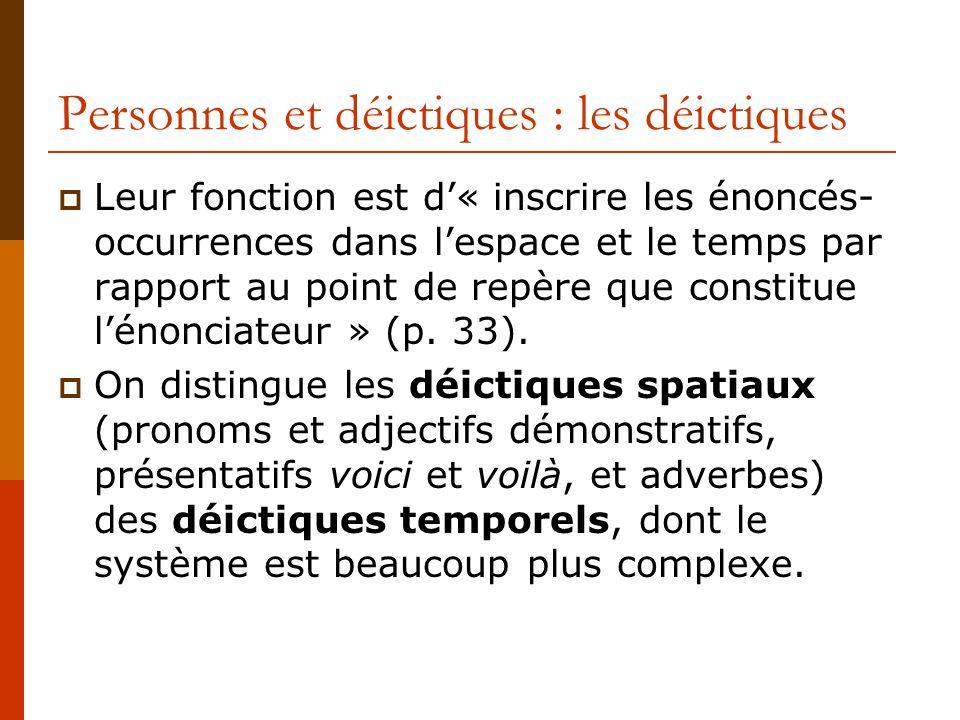 Personnes et déictiques : les déictiques Leur fonction est d« inscrire les énoncés- occurrences dans lespace et le temps par rapport au point de repèr