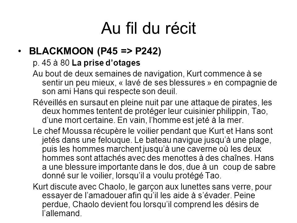 Au fil du récit BLACKMOON (P45 => P242) p. 45 à 80 La prise dotages Au bout de deux semaines de navigation, Kurt commence à se sentir un peu mieux, «