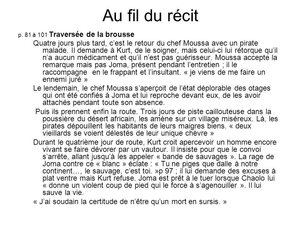 Au fil du récit p. 81 à 101 Traversée de la brousse Quatre jours plus tard, cest le retour du chef Moussa avec un pirate malade. Il demande à Kurt, de