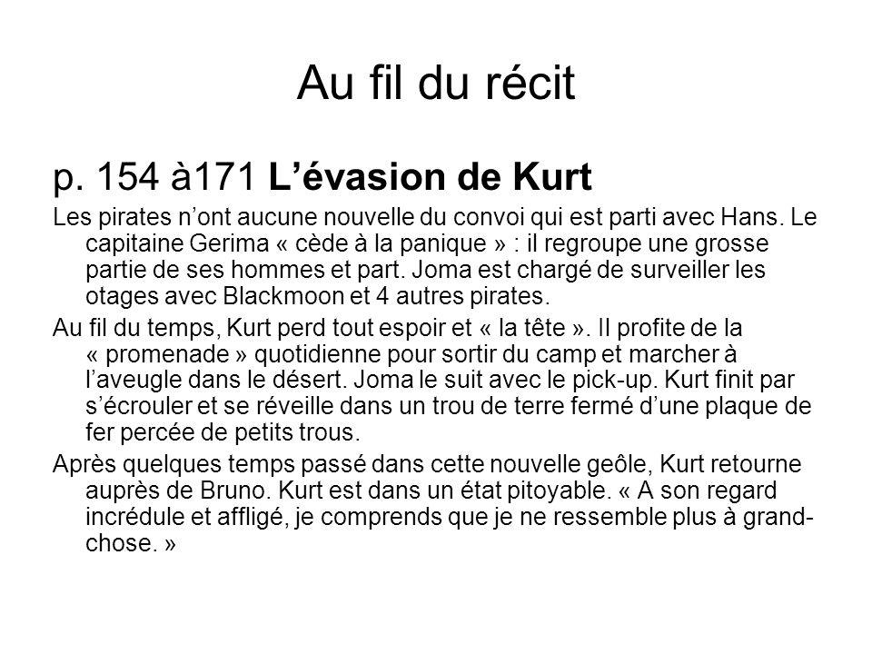 Au fil du récit p. 154 à171 Lévasion de Kurt Les pirates nont aucune nouvelle du convoi qui est parti avec Hans. Le capitaine Gerima « cède à la paniq