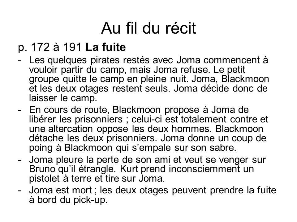 Au fil du récit p. 172 à 191 La fuite -Les quelques pirates restés avec Joma commencent à vouloir partir du camp, mais Joma refuse. Le petit groupe qu