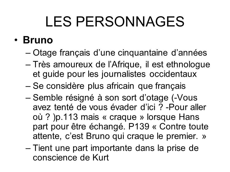 LES PERSONNAGES Bruno –Otage français dune cinquantaine dannées –Très amoureux de lAfrique, il est ethnologue et guide pour les journalistes occidenta