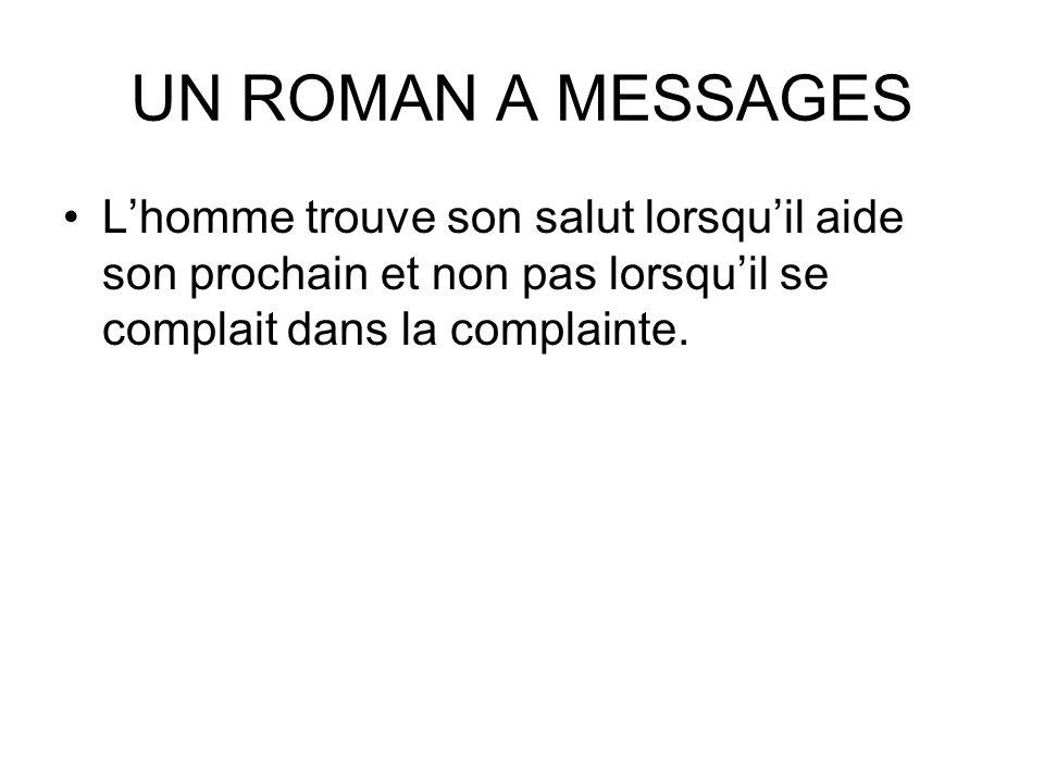 UN ROMAN A MESSAGES Lhomme trouve son salut lorsquil aide son prochain et non pas lorsquil se complait dans la complainte.