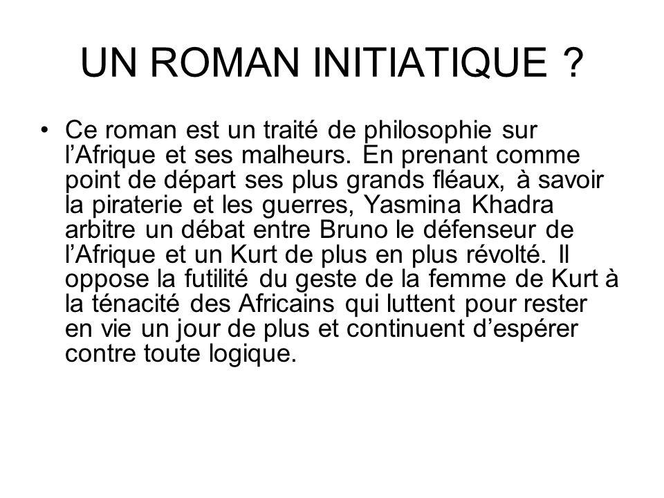 UN ROMAN INITIATIQUE ? Ce roman est un traité de philosophie sur lAfrique et ses malheurs. En prenant comme point de départ ses plus grands fléaux, à