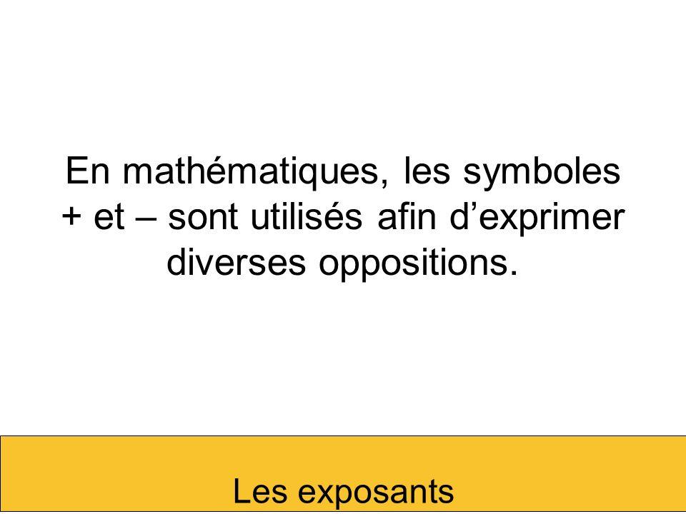 En mathématiques, les symboles + et – sont utilisés afin dexprimer diverses oppositions. Les exposants