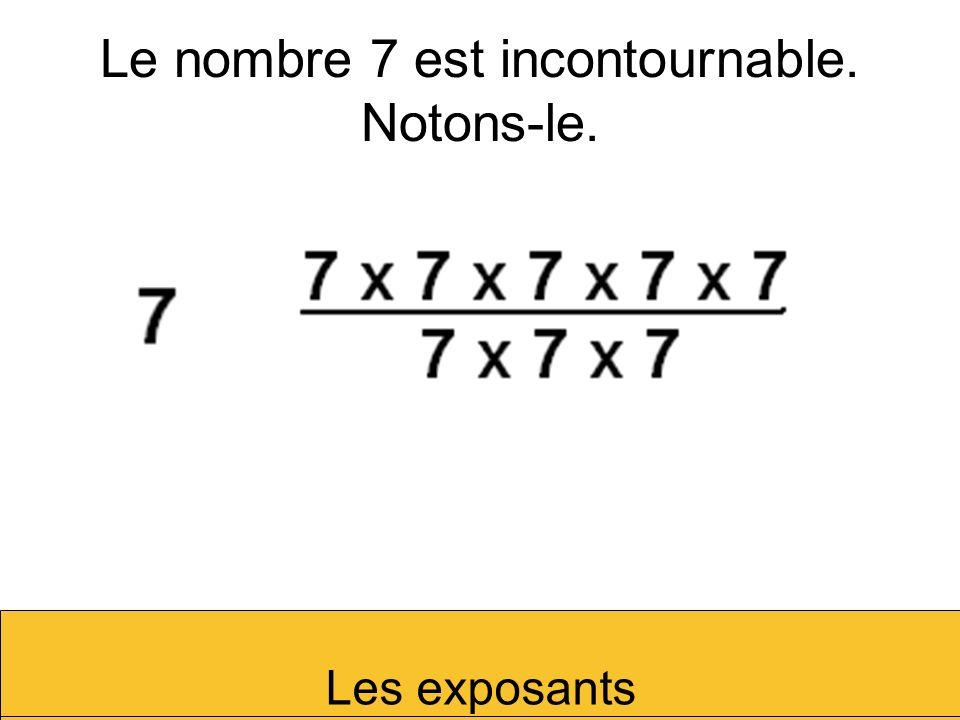 Le nombre 7 est incontournable. Notons-le. Les exposants