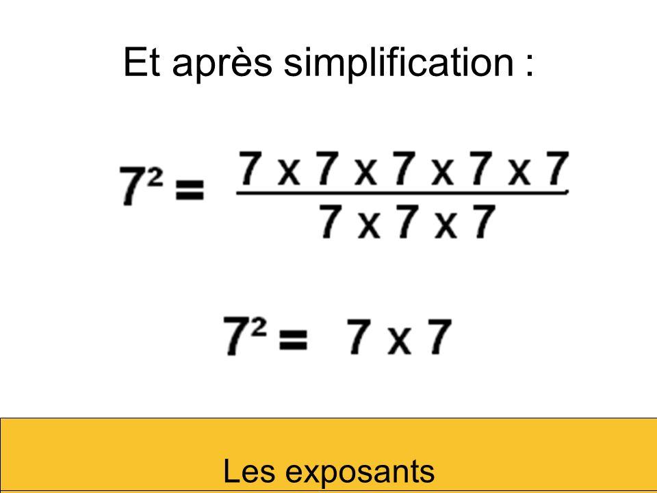 Et après simplification : Les exposants