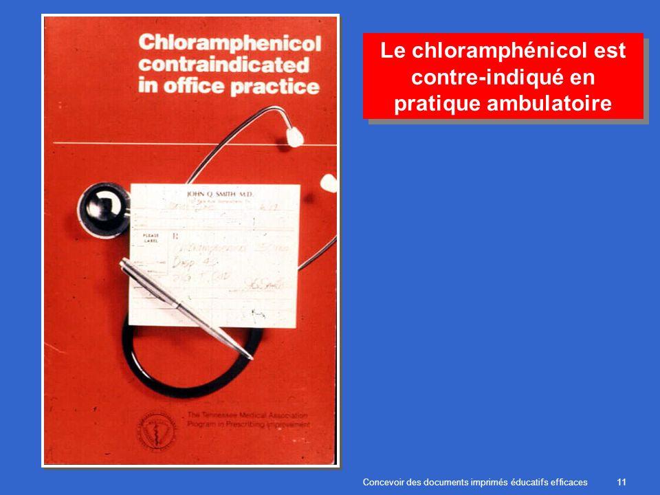 Concevoir des documents imprimés éducatifs efficaces11 Le chloramphénicol est contre-indiqué en pratique ambulatoire