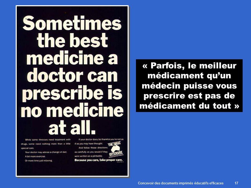 Concevoir des documents imprimés éducatifs efficaces17 « Parfois, le meilleur médicament quun médecin puisse vous prescrire est pas de médicament du tout »