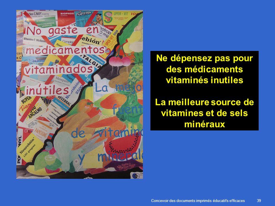Concevoir des documents imprimés éducatifs efficaces39 Ne dépensez pas pour des médicaments vitaminés inutiles La meilleure source de vitamines et de sels minéraux