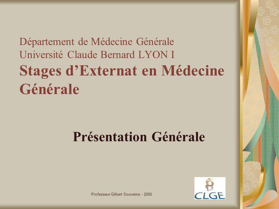 Professeur Gilbert Souweine - 2006 Département de Médecine Générale Université Claude Bernard LYON I Stages dExternat en Médecine Générale Présentatio