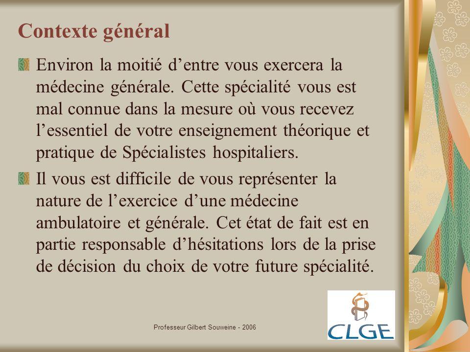Professeur Gilbert Souweine - 2006 Contexte général Environ la moitié dentre vous exercera la médecine générale. Cette spécialité vous est mal connue