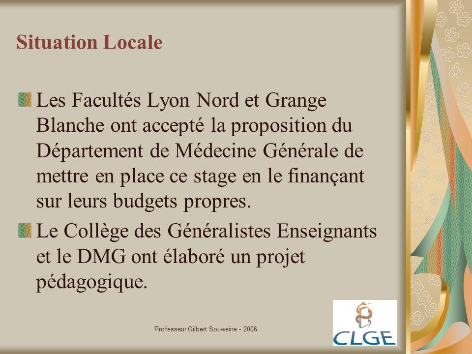 Professeur Gilbert Souweine - 2006 Situation Locale Les Facultés Lyon Nord et Grange Blanche ont accepté la proposition du Département de Médecine Gén