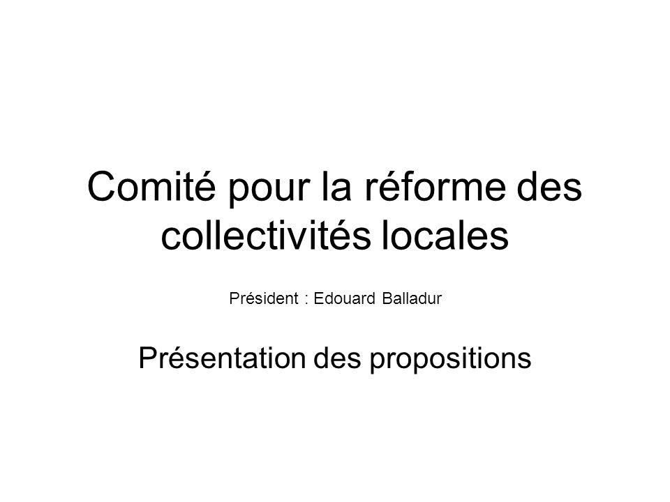 Comité pour la réforme des collectivités locales Président : Edouard Balladur Présentation des propositions