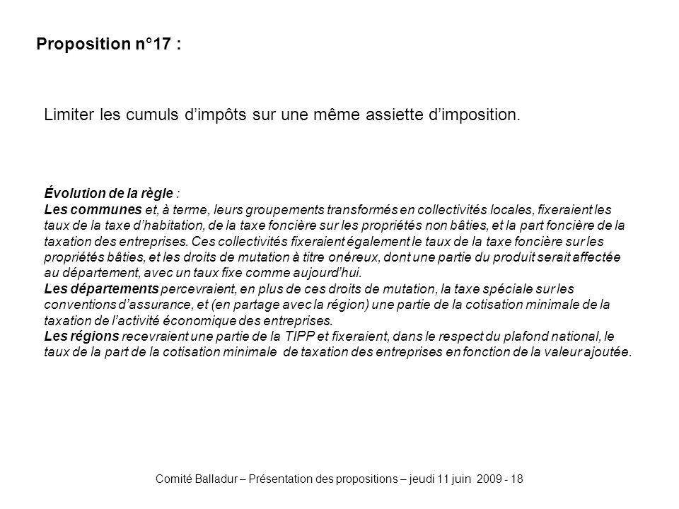 Comité Balladur – Présentation des propositions – jeudi 11 juin 2009 - 18 Proposition n°17 : Limiter les cumuls dimpôts sur une même assiette dimposit