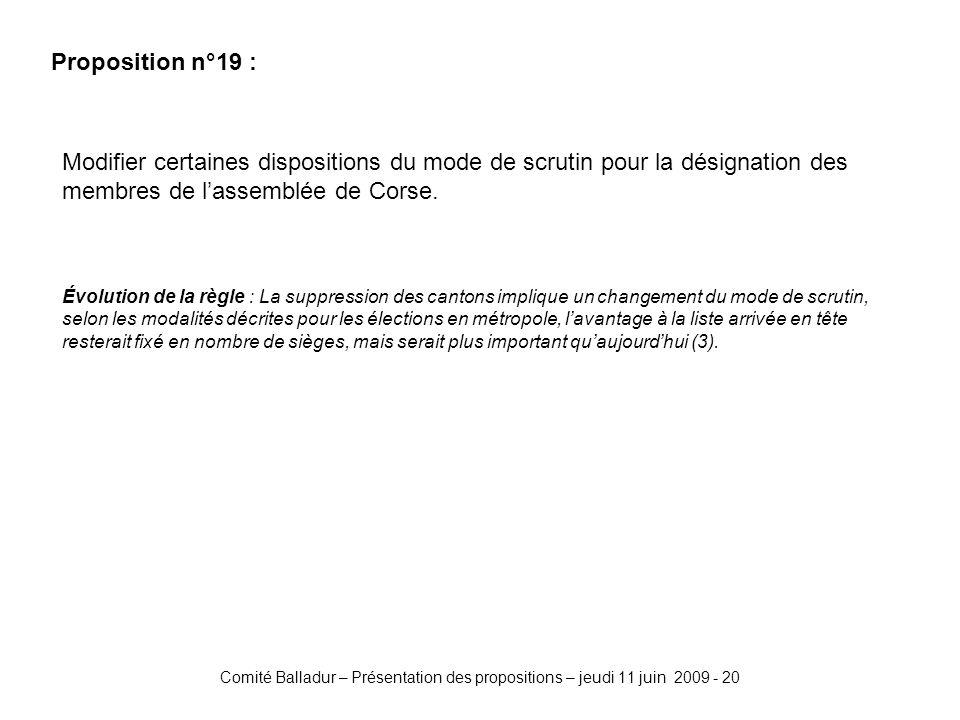 Comité Balladur – Présentation des propositions – jeudi 11 juin 2009 - 20 Proposition n°19 : Modifier certaines dispositions du mode de scrutin pour la désignation des membres de lassemblée de Corse.