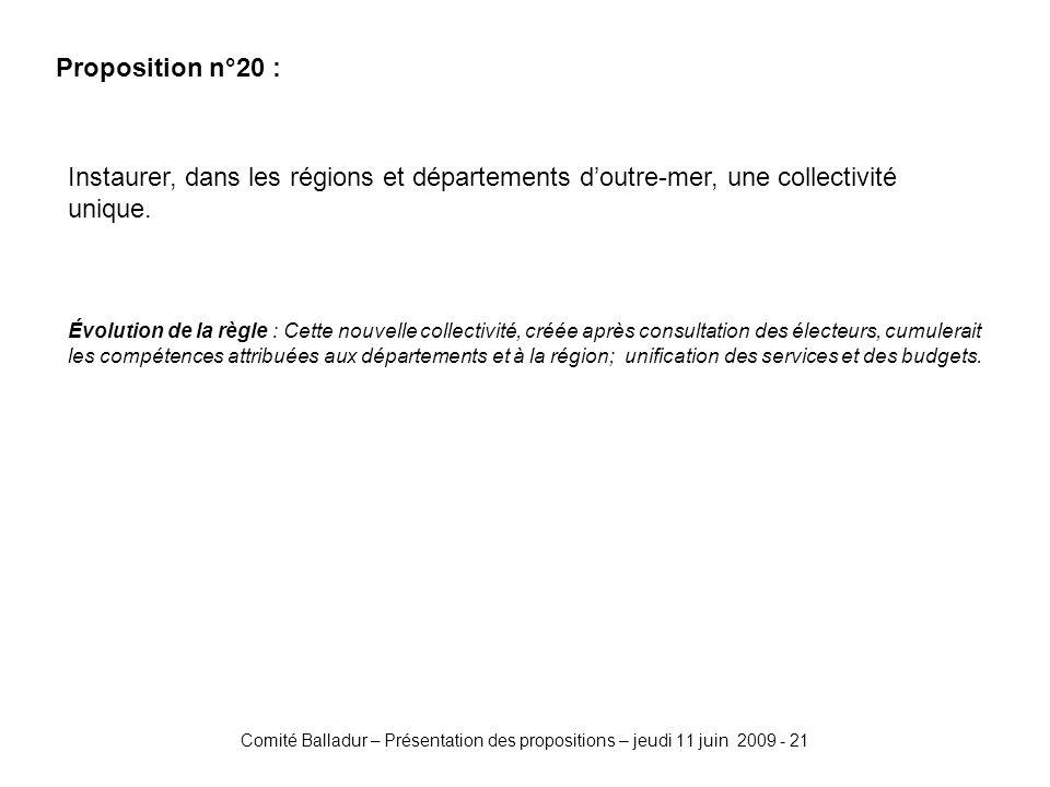 Comité Balladur – Présentation des propositions – jeudi 11 juin 2009 - 21 Proposition n°20 : Instaurer, dans les régions et départements doutre-mer, une collectivité unique.