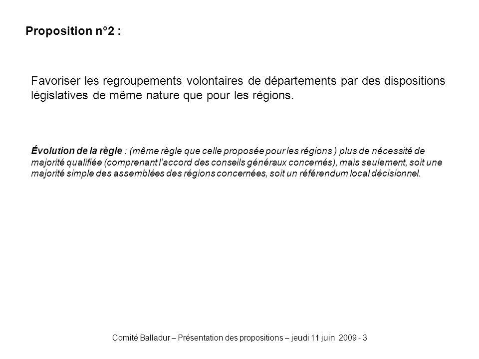 Comité Balladur – Présentation des propositions – jeudi 11 juin 2009 - 3 Proposition n°2 : Favoriser les regroupements volontaires de départements par des dispositions législatives de même nature que pour les régions.