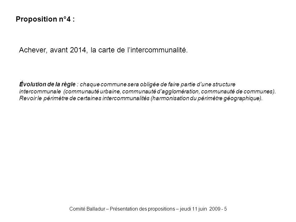 Comité Balladur – Présentation des propositions – jeudi 11 juin 2009 - 5 Proposition n°4 : Achever, avant 2014, la carte de lintercommunalité. Évoluti