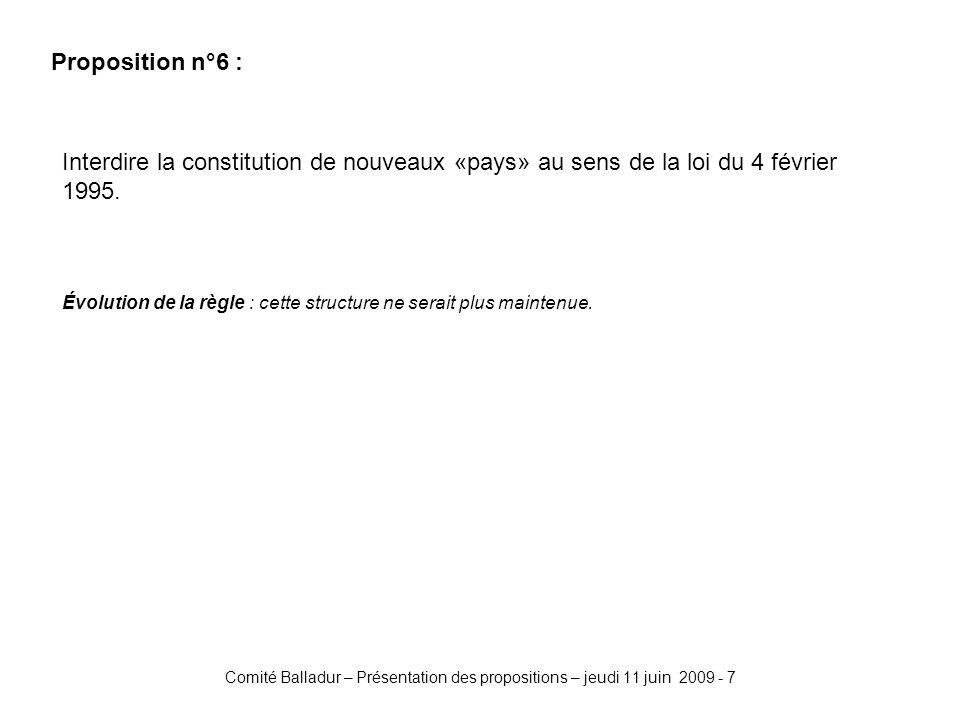 Comité Balladur – Présentation des propositions – jeudi 11 juin 2009 - 7 Proposition n°6 : Interdire la constitution de nouveaux «pays» au sens de la loi du 4 février 1995.