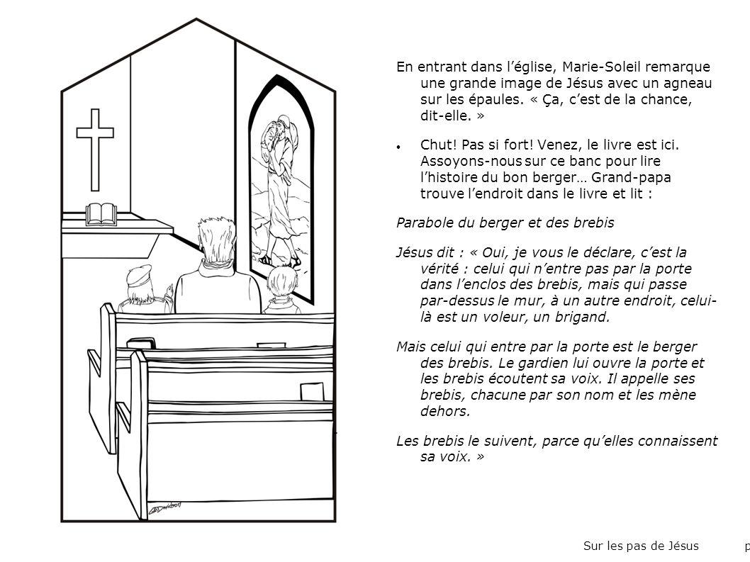 En entrant dans léglise, Marie-Soleil remarque une grande image de Jésus avec un agneau sur les épaules. « Ça, cest de la chance, dit-elle. » Chut! Pa