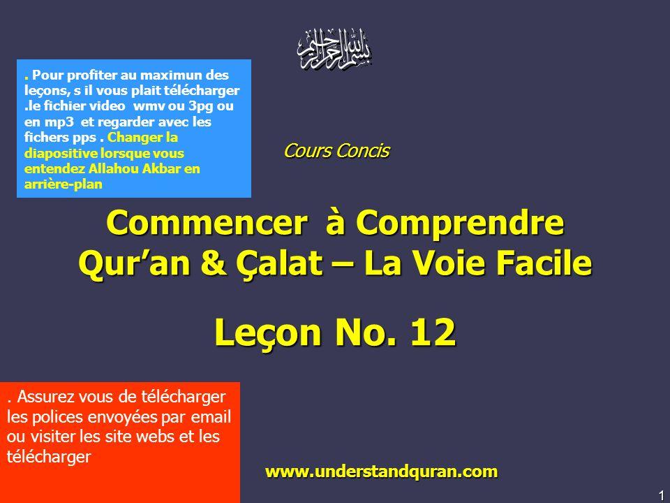 1 www.understandquran.com Cours Concis Commencer à Comprendre Quran & Çalat – La Voie Facile Leçon No. 12 www.understandquran.com www.understandquran.