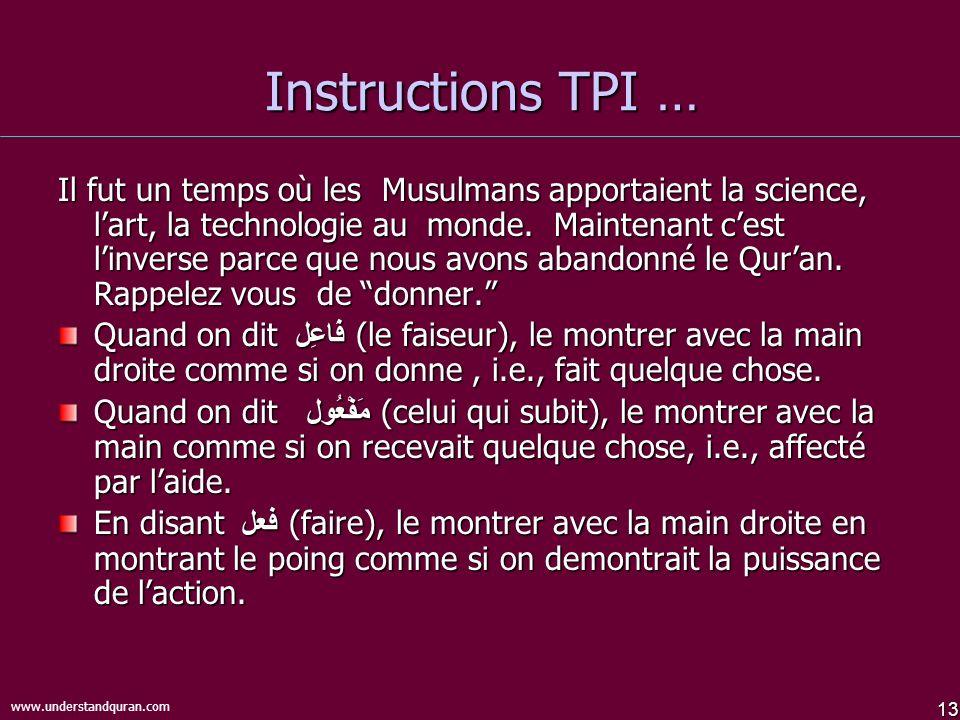 13 www.understandquran.com Instructions TPI … Il fut un temps où les Musulmans apportaient la science, lart, la technologie au monde. Maintenant cest