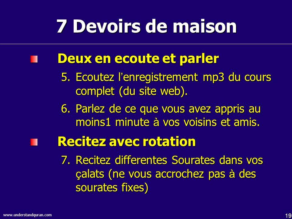 19 www.understandquran.com 7 Devoirs de maison Deux en ecoute et parler 5.Ecoutez l enregistrement mp3 du cours complet (du site web). 6.Parlez de ce