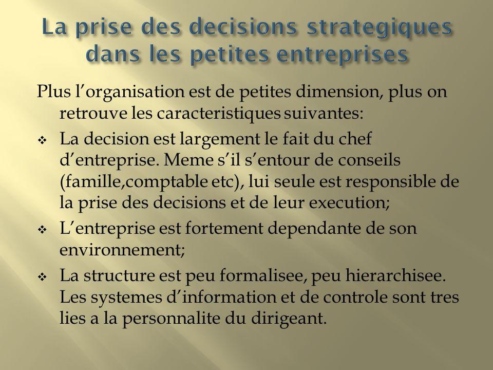 Plus lorganisation est de petites dimension, plus on retrouve les caracteristiques suivantes: La decision est largement le fait du chef dentreprise. M