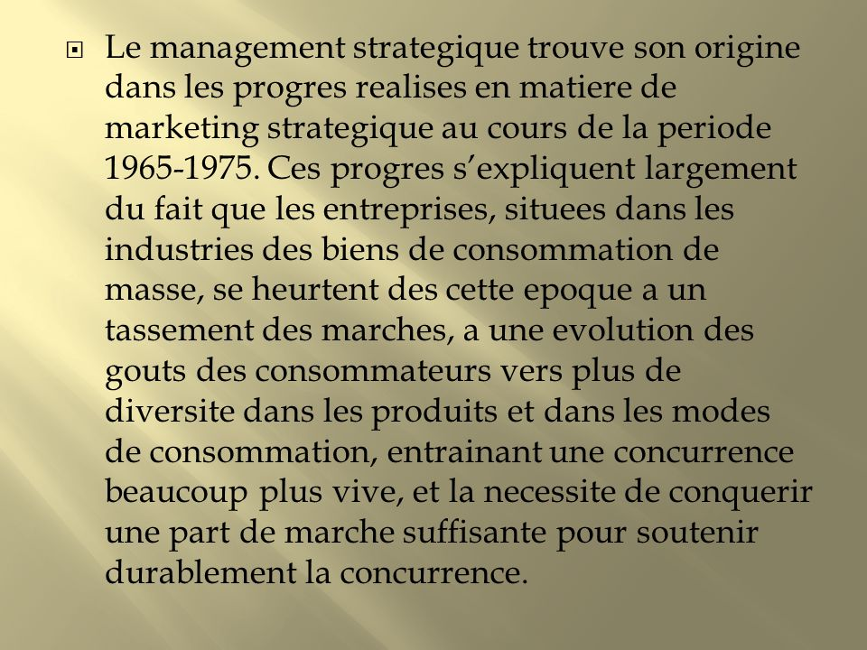 Le management strategique trouve son origine dans les progres realises en matiere de marketing strategique au cours de la periode 1965-1975. Ces progr
