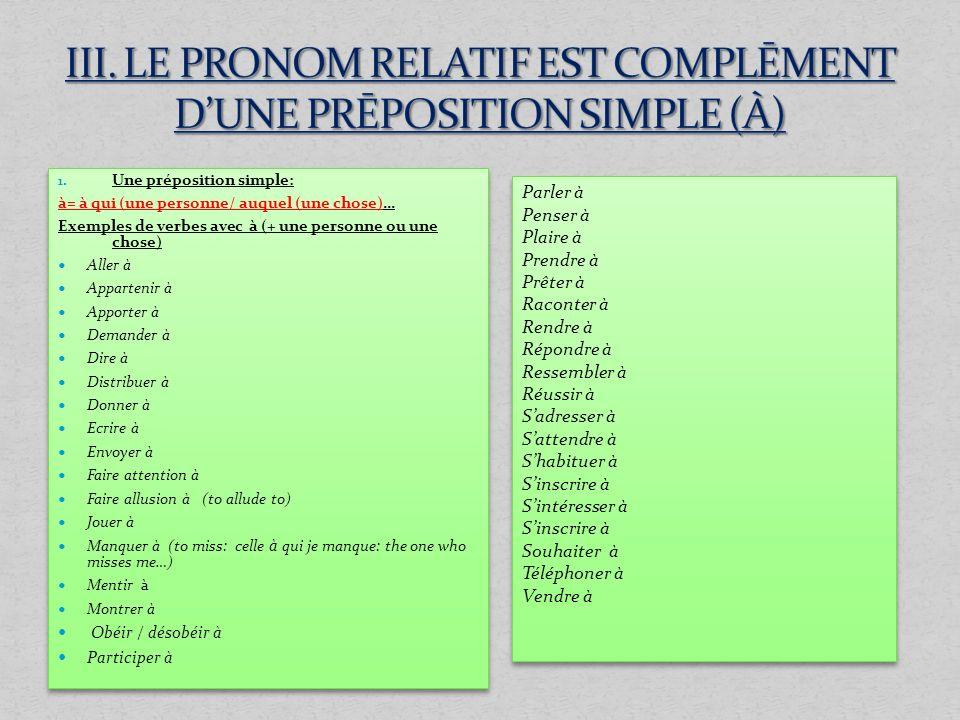 1. Une préposition simple: à= à qui (une personne/ auquel (une chose)… Exemples de verbes avec à (+ une personne ou une chose) Aller à Appartenir à Ap