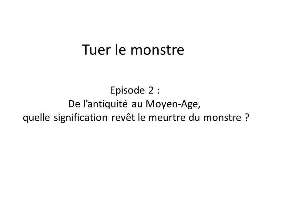 Tuer le monstre Episode 2 : De lantiquité au Moyen-Age, quelle signification revêt le meurtre du monstre ?