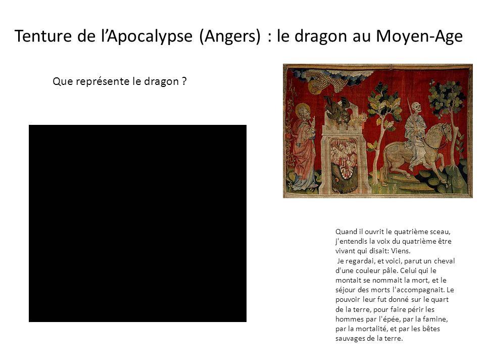 Tenture de lApocalypse (Angers) : le dragon au Moyen-Age Quand il ouvrit le quatrième sceau, j entendis la voix du quatrième être vivant qui disait: Viens.
