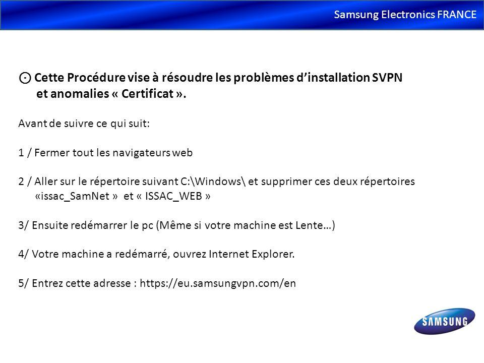 Samsung Electronics FRANCE Cette Procédure vise à résoudre les problèmes dinstallation SVPN et anomalies « Certificat ». Avant de suivre ce qui suit: