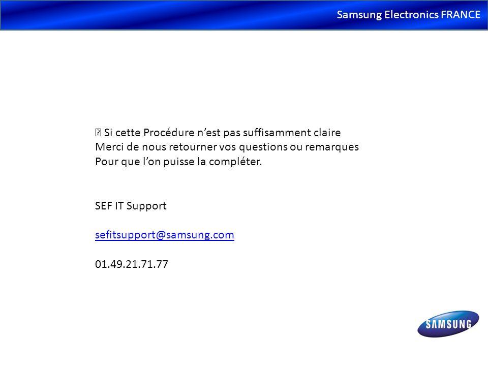 Samsung Electronics FRANCE Si cette Procédure nest pas suffisamment claire Merci de nous retourner vos questions ou remarques Pour que lon puisse la c