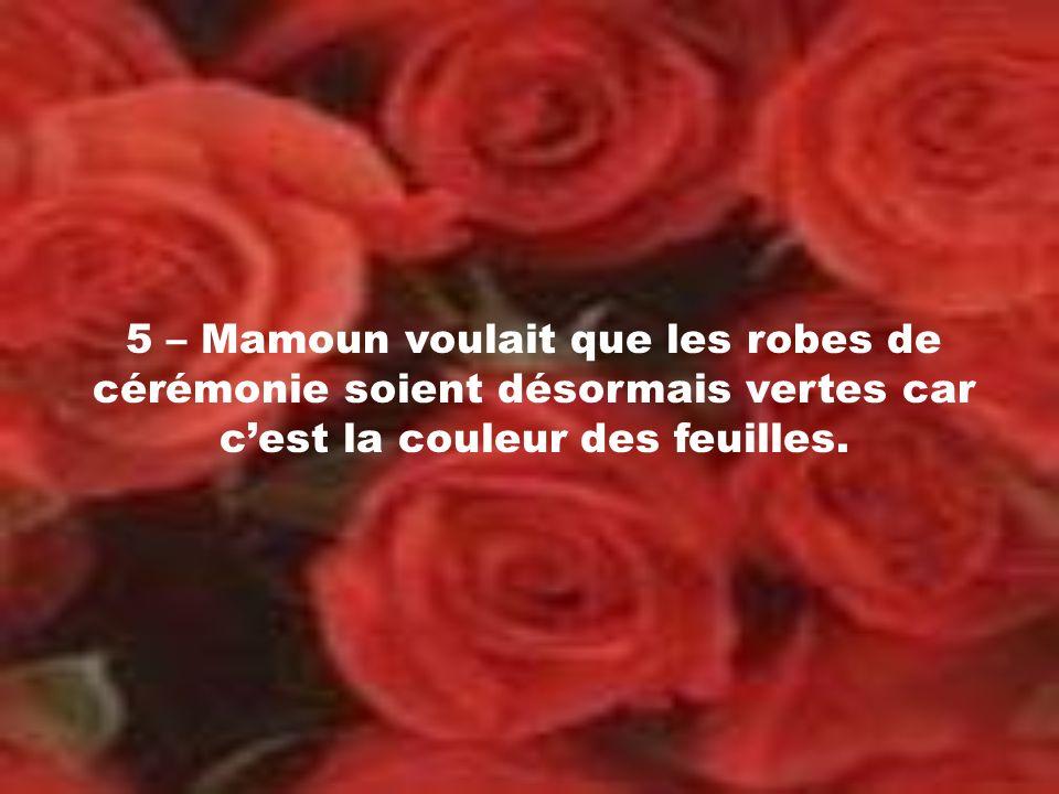 5 – Mamoun voulait que les robes de cérémonie soient désormais vertes car cest la couleur des feuilles.