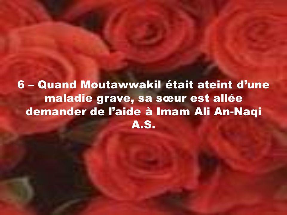 6 – Quand Moutawwakil était ateint dune maladie grave, sa sœur est allée demander de laide à Imam Ali An-Naqi A.S.