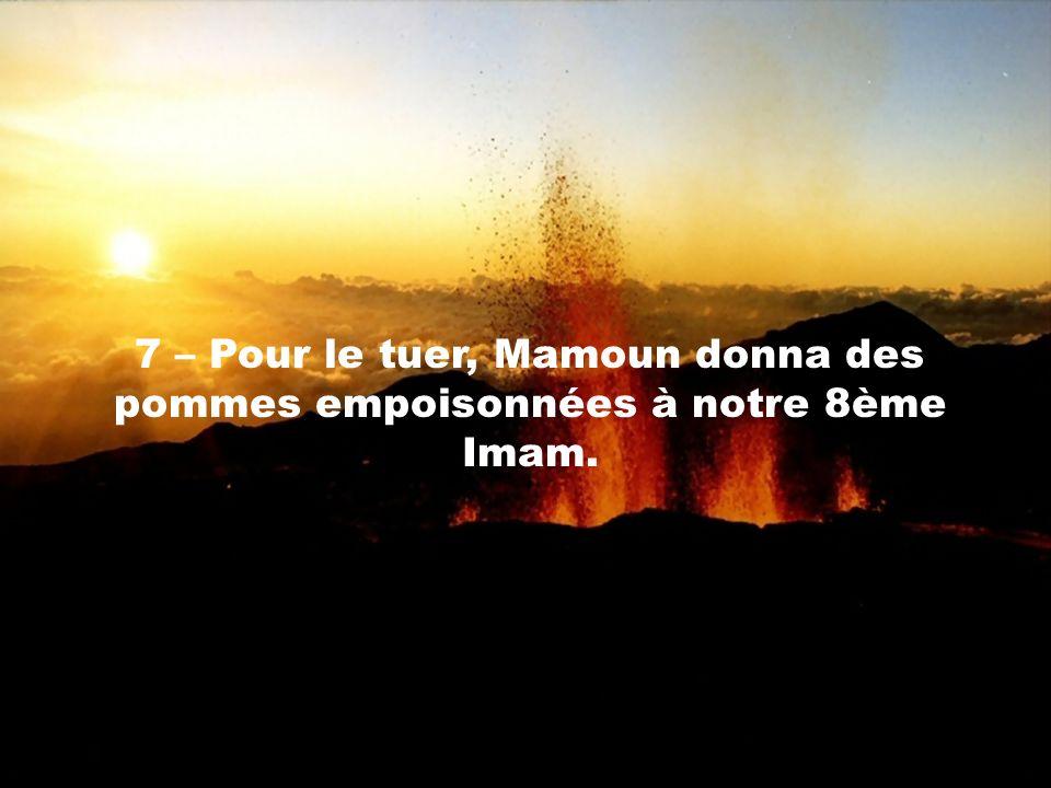 7 – Pour le tuer, Mamoun donna des pommes empoisonnées à notre 8ème Imam.