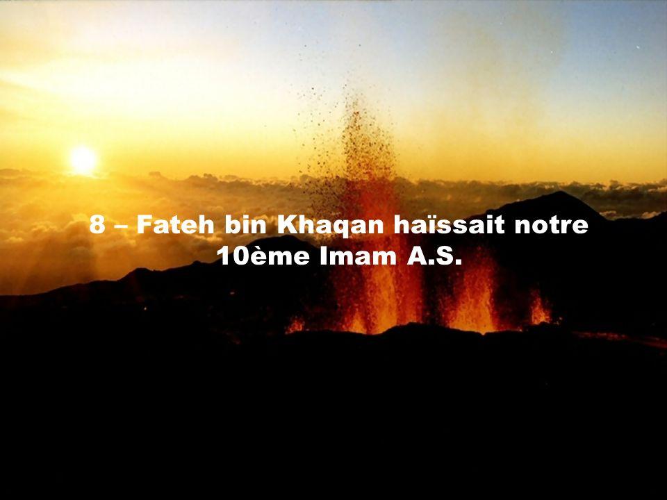 8 – Fateh bin Khaqan haïssait notre 10ème Imam A.S.