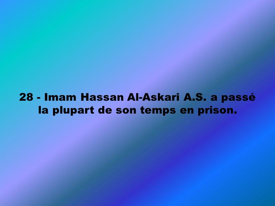 28 - Imam Hassan Al-Askari A.S. a passé la plupart de son temps en prison.
