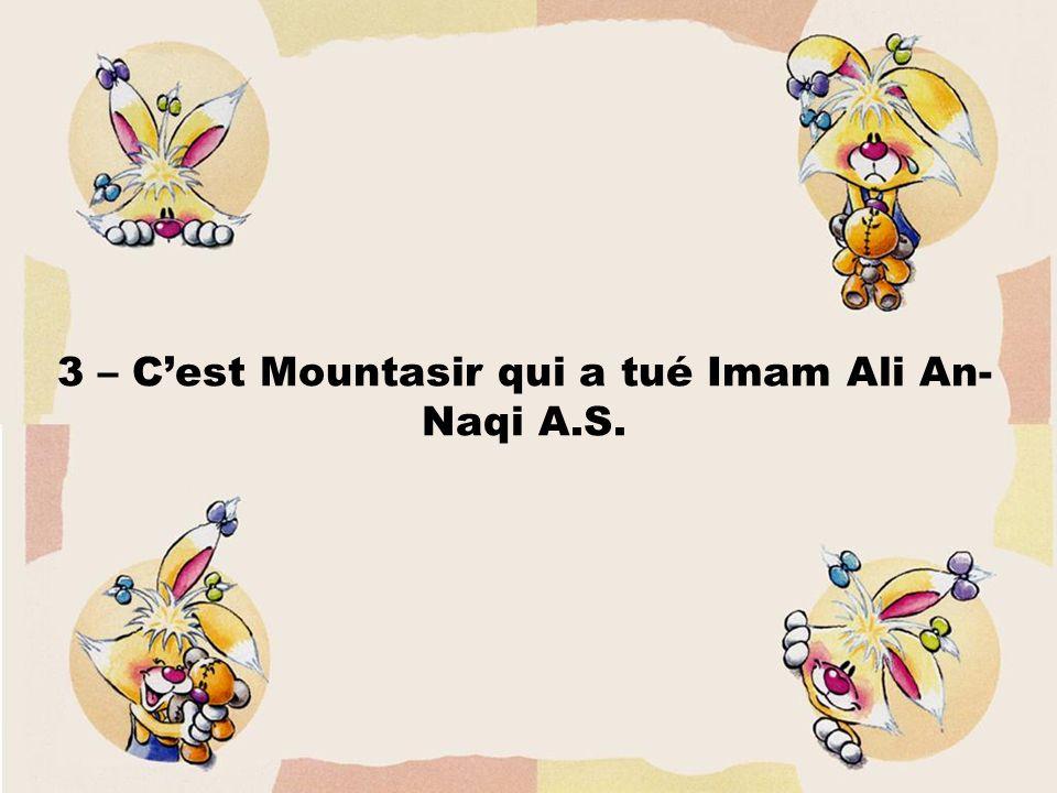3 – Cest Mountasir qui a tué Imam Ali An- Naqi A.S.