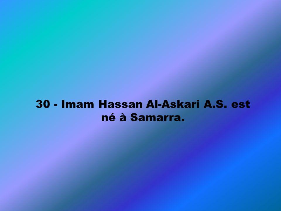 30 - Imam Hassan Al-Askari A.S. est né à Samarra.