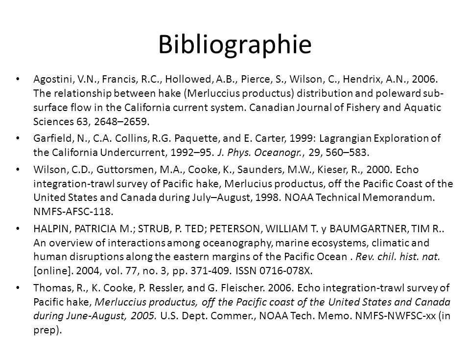 Bibliographie Agostini, V.N., Francis, R.C., Hollowed, A.B., Pierce, S., Wilson, C., Hendrix, A.N., 2006. The relationship between hake (Merluccius pr