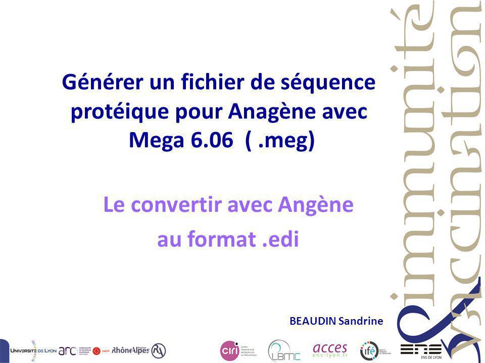 Générer un fichier de séquence protéique pour Anagène avec Mega 6.06 (.meg) Le convertir avec Angène au format.edi BEAUDIN Sandrine