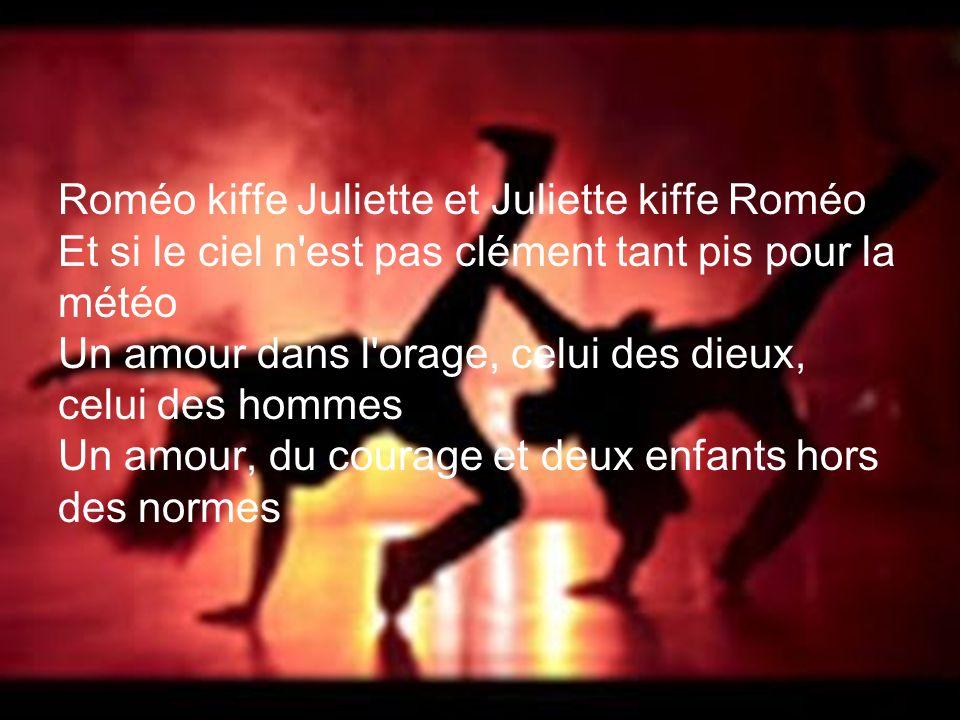 Roméo kiffe Juliette et Juliette kiffe Roméo Et si le ciel n'est pas clément tant pis pour la météo Un amour dans l'orage, celui des dieux, celui des