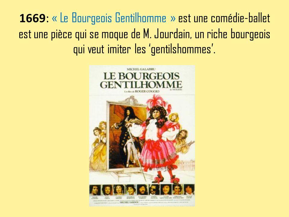 1669: « Le Bourgeois Gentilhomme » est une comédie-ballet est une pièce qui se moque de M. Jourdain, un riche bourgeois qui veut imiter les gentilshom