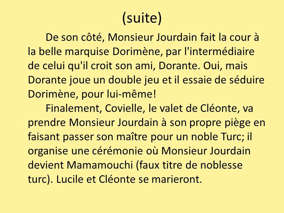 (suite) De son côté, Monsieur Jourdain fait la cour à la belle marquise Dorimène, par l'intermédiaire de celui qu'il croit son ami, Dorante. Oui, mais